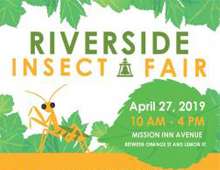 Riverside Insect Fair, April 27, 2019, 10AM-4PM | Mission Inn Avenue between Orange St. and Lemon St.